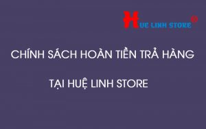 chinh-sach-haon-tra-hue-linh-store