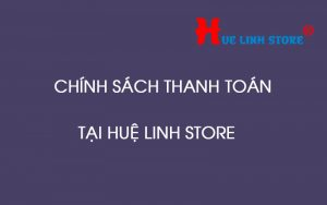 chinh-sach-thanh-toan-hue-linh-store